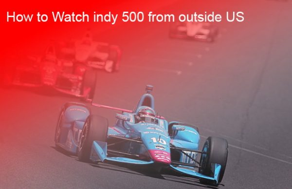 How to watch Indy 500 from outside the US