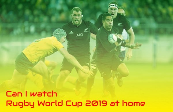 Can I watch Rugby World Cup 2019 at home